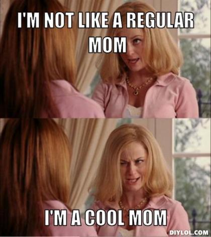 reginas-mom-meme-generator-i-m-not-like-a-regular-mom-i-m-a-cool-mom-bb7047